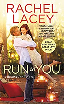 Run to You (Risking It All Book 1) by [Lacey, Rachel]