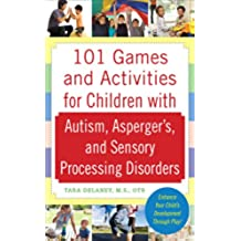 101 Games and Activities for Children With Autism, Asperger's and Sensory Processing Disorders (English Edition)