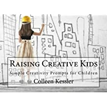 Raising Creative Kids: A Collection of Simple Creativity Prompts for Children