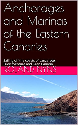 Anchorages and Marinas of the Eastern Canaries: Sailing off the coasts of Lanzarote, Fuerteventura and Gran Canaria (Pilotbook Book 1)