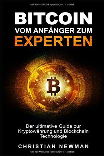 Bitcoin – vom Anfänger zum Experten: Der ultimative Guide zur Kryptowährung und Blockchain-Technologie
