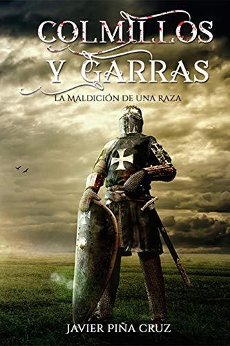 Colmillos Y Garras: La Maldición de una Raza por Javier Piña Cruz