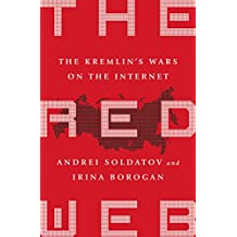 The Red Web: The Struggle Between Russia's Digital Dictators and the New Online Revolutionaries (English Edition)