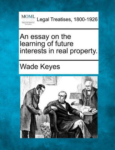 An essay on the learning of future interests in real property.