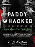 Paddy Whacked: The Untold Story of the Irish American Gangster by T. J. English (2016-05-24)