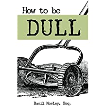 How to Be Dull: Standing Out Next to Genius (English Edition)