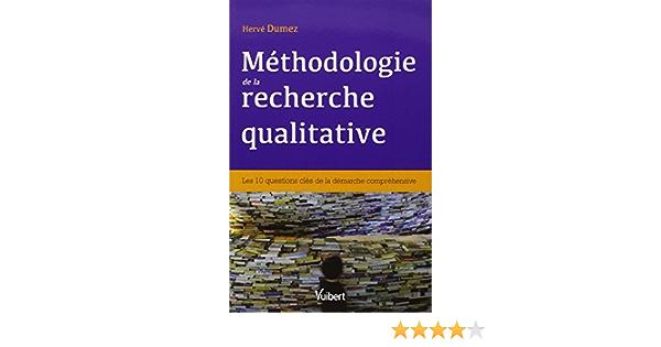 Amazon Fr Methodologie De La Recherche Qualitative Les 10 Questions Cles De La Demarche Comprehensive Dumez Herve Livres