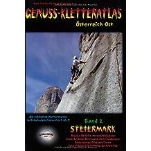 Genuss-Kletteratlas Österreich Ost, Bd.2 : Steiermark - ca. 250 Plaisir- und Genuss-Kletterrouten!