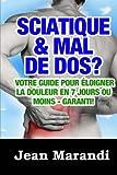 Sciatique & Mal de Dos?: Votre Guide Pour Éloigner La Douleur En 7 Jours Ou Moins - Garanti!