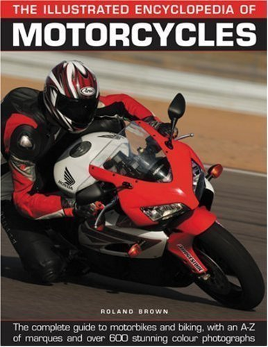 The Illustrated Encyclopedia of Motorcycles: The Complete Guide to Motorbikes and Biking, with an A-Z of Marques and Over 600 Stunning Colour Photographs by Roland Brown published by Southwater (2007)