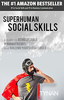 Superhuman Social Skills: A Guide to Being Likeable, Winning Friends, and Building Your Social Circle (English Edition) par [Tynan]
