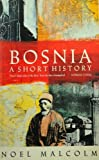 Bosnia: A Short History by Noel Malcolm (1994-03-04)