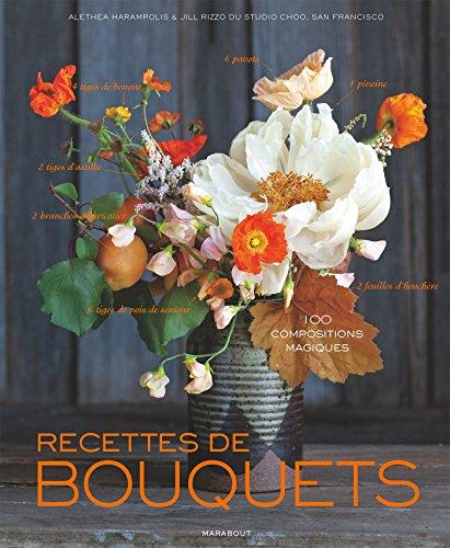 Recettes de bouquets: 100 compositions magiques