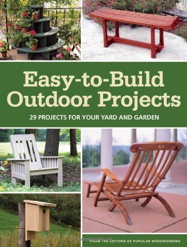 Easy-to-Build Outdoor Projects: 29 Projects for Your Yard and Garden by Editors of Popular Woodworking Magazine (2012)