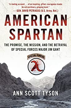 American Spartan: The Promise, the Mission, and the Betrayal of Special Forces Major Jim Gant by [Tyson, Ann Scott]