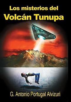 Los misterios del Volcán Tunupa de [Alvizuri, G. Antonio Portugal]