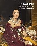 Le Beau bizarre - Les peintures du XIXe siècle du musée d'arts de Nantes