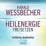 Heilenergie freisetzen (CD): Geführte Meditation