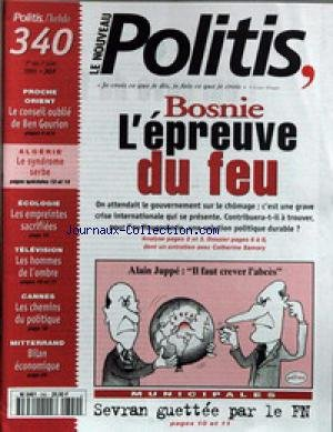 NOUVEAU POLITIS (LE) [No 340] du 01/06/1995 - BOSNIE - L'EPREUVE DU FEU - CATHERINE SAMARY - ALAIN JUPPE - PROCHE-ORIENT - BEN GOURION - ALGERIE - LE SYNDROME SERBE - ECOLOGIE - LES EMPREINTES SACRIFIEES - TELE - CANNES - MITTERRAND - BILAN ECONOMIQUE - MUNICIPALES - SEVRAN GUETTE PAR LE FN.