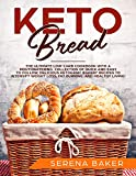 Keto Bread: The Ultimate Low-Carb Cookbook with a Mouthwatering Collection of Quick and Easy to Follow, Delicious Ketogenic Bakery Recipes to Intensify ... and Healthy Living! (English Edition)