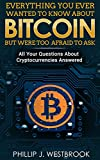 Everything You Wanted to Know About Bitcoin But Were Too Afraid to Ask: All Your Questions Answered! Trading & Investing in Cryptocurrency For Beginners, ... Etherium, LItecoin + More (English Edition)
