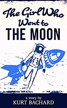 The Girl Who Went to the Moon by [Bachard, Kurt]