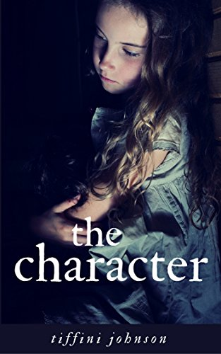 The Character: A Diary of an Abused Child (Child Abuse True Stories) by [Johnson, Tiffini]