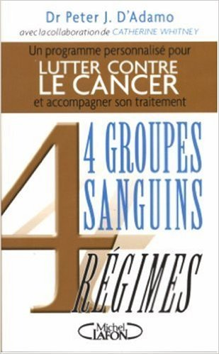 4 Groupes Sanguins 4 Régimes : Lutter contre le cancer et accompagner son traitement de Peter-J D'Adamo,Catherine Whitney,Joëlle Touati (Traduction) ( 1 octobre 2004 )