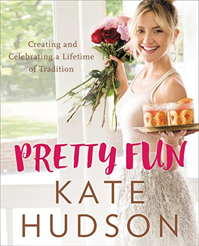 Pretty Fun: Creating and Celebrating a Lifetime of Tradition por Kate Hudson
