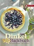 Das Dinkel-Backbuch: Die besten Rezepte – süß & pikant