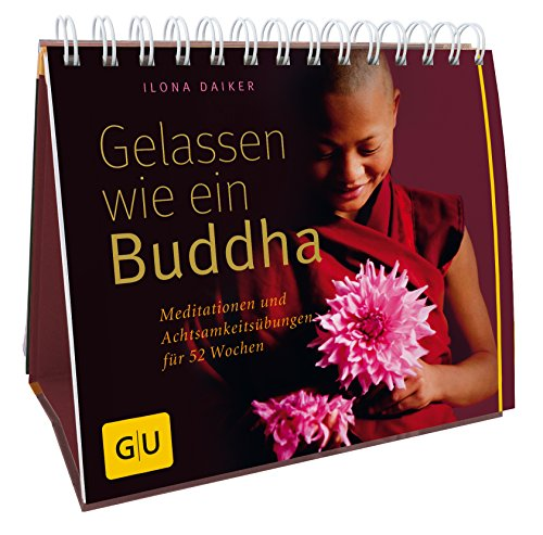Gelassen wie ein Buddha: Meditationen und Achtsamkeitsübungen für 52 Wochen