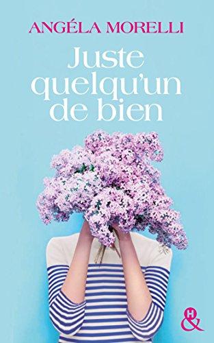 Juste quelqu'un de bien : une comédie romantique qui fait du bien, le feel good book de 2017 (&H)