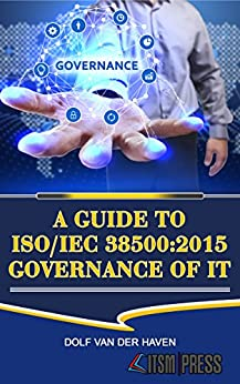 A Guide to ISO/IEC 38500:2015 Governance of IT by [van der Haven, Dolf]