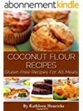 Coconut Flour Recipes: Healthy & Delicious Recipes For All Meals (English Edition)