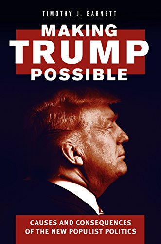 Making Trump Possible: Causes and Consequences of the New Populist Politics