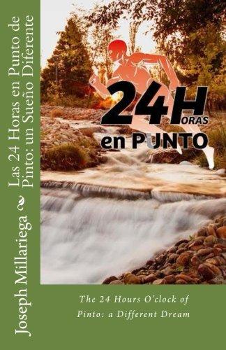 Las 24 Horas en Punto de Pinto: un Sueño Diferente: The 24 Hours O'clock of Pinto: a Different Dream por Joseph Millariega