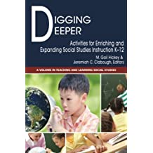 Digging Deeper:: Activities for Enriching and Expanding Social Studies Instruction K-12