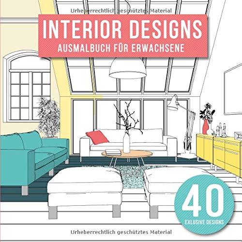 Interior Designs Ausmalbuch für Erwachsene: 40 Individuell gestaltete Wohndesigns zum ausmalen und entspannen -