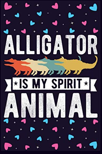 Alligator Notebook: My Spirit Animal is an Alligator Journal Reptile Crocodile Safari Diary
