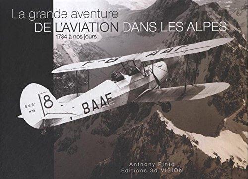 La grande aventure de l'aviation dans les Alpes, 1784  nos jours