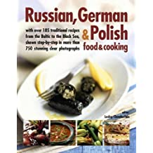Russian, German & Polish Food & Cooking: With Over 185 Traditional Recipes from the Baltic to the Black Sea, Shown Step-by-Step in More Than 750 Photographs