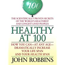 Healthy at 100: The Scientifically Proven Secrets of the World's Healthiest and Longest-Lived Peoples (Thorndike Health, Home & Learning) by John Robbins (2007-10-17)