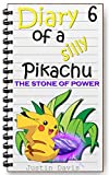Pikachu & the Stone of Power: Exciting Pokemon Stories with Pictures (Diary of a Silly Pikachu Book 6)