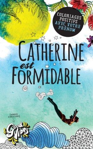Catherine est formidable: Coloriages positifs avec votre prénom