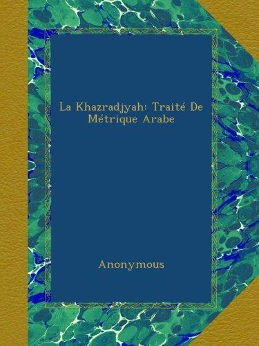 La Khazradjyah: Traité De Métrique Arabe
