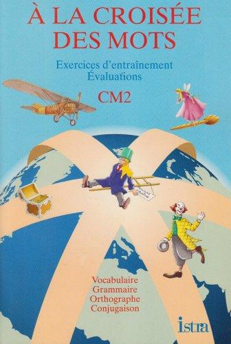 A la croisée des mots, CM2. Cahier d'exercices par Raymond Toraille