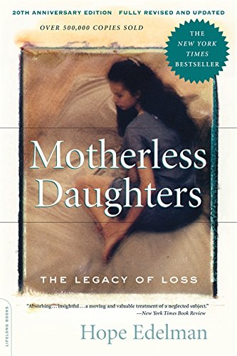 Motherless Daughters: The Legacy of Loss, 20th Anniversary Edition por Hope Edelman