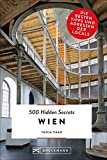 500 Hidden Secrets Wien. Die besten Tipps und Adressen der Locals. Ein Reiseführer mit garantiert den besten Geheimtipps und Adressen. NEU 2019