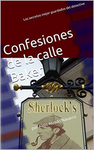 Confesiones de la calle Baker: Una falsa aventura de Sherlock Holmes por Alejo Alvado Navarro