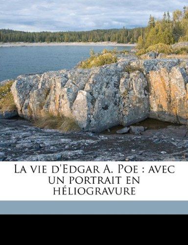 La Vie D'Edgar A. Poe: Avec Un Portrait En Heliogravure